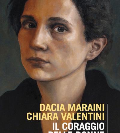 """""""Il coraggio delle donne"""": giovedì 11.03 incontro con Dacia Maraini e Chiara Valentini"""